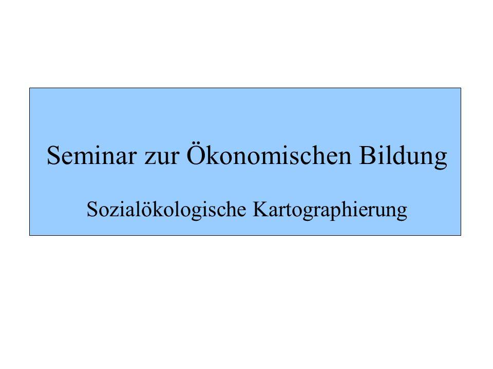 Seminar zur Ökonomischen Bildung Sozialökologische Kartographierung
