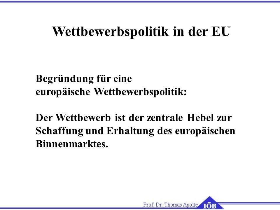 Wettbewerbspolitik in der EU Begründung für eine europäische Wettbewerbspolitik: Der Wettbewerb ist der zentrale Hebel zur Schaffung und Erhaltung des