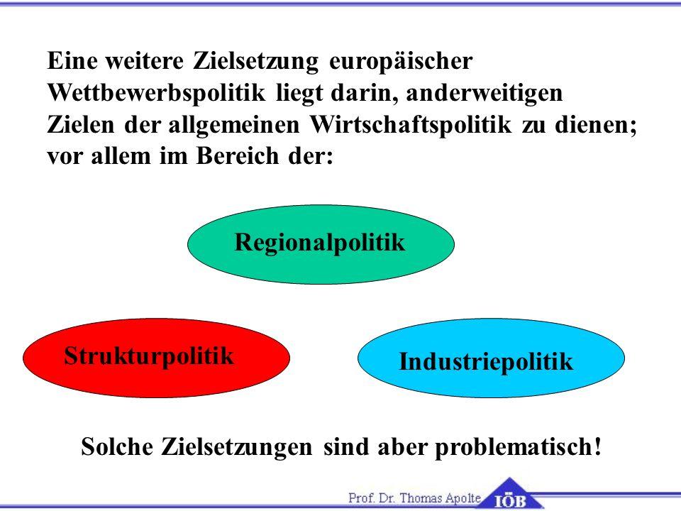 Eine weitere Zielsetzung europäischer Wettbewerbspolitik liegt darin, anderweitigen Zielen der allgemeinen Wirtschaftspolitik zu dienen; vor allem im