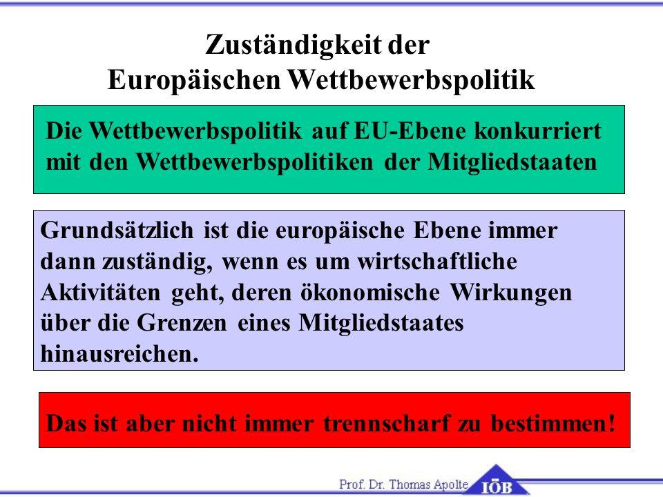 Zuständigkeit der Europäischen Wettbewerbspolitik Das ist aber nicht immer trennscharf zu bestimmen! Grundsätzlich ist die europäische Ebene immer dan