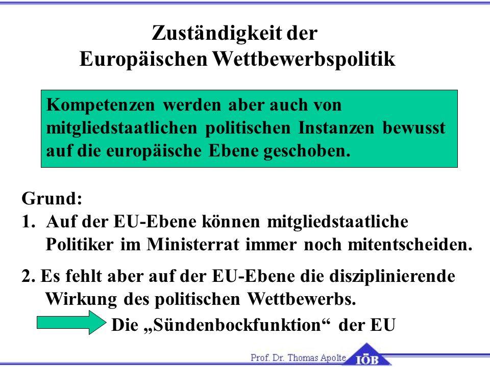 Zuständigkeit der Europäischen Wettbewerbspolitik Kompetenzen werden aber auch von mitgliedstaatlichen politischen Instanzen bewusst auf die europäisc