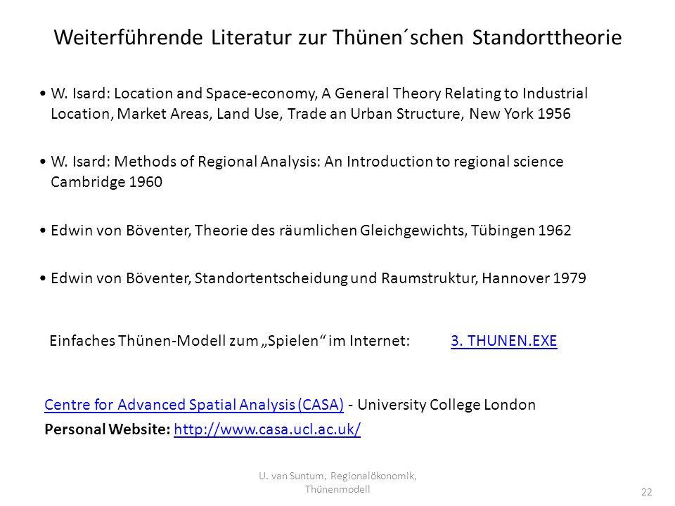 Weiterführende Literatur zur Thünen´schen Standorttheorie U. van Suntum, Regionalökonomik, Thünenmodell 22 W. Isard: Location and Space-economy, A Gen