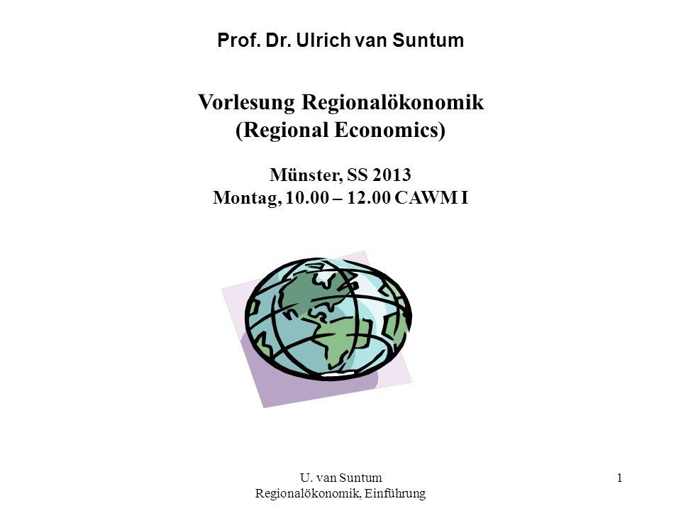 1 Prof. Dr. Ulrich van Suntum Vorlesung Regionalökonomik (Regional Economics) Münster, SS 2013 Montag, 10.00 – 12.00 CAWM I U. van Suntum Regionalökon