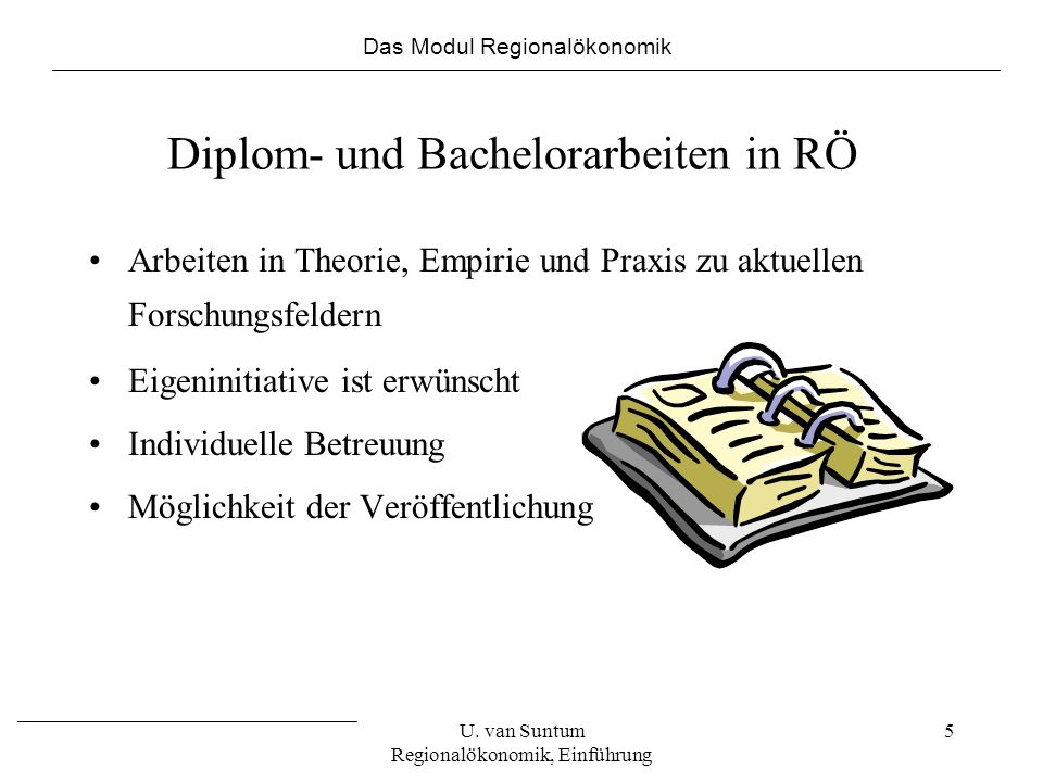 5 Diplom- und Bachelorarbeiten in RÖ Arbeiten in Theorie, Empirie und Praxis zu aktuellen Forschungsfeldern Eigeninitiative ist erwünscht Individuelle Betreuung Möglichkeit der Veröffentlichung Das Modul Regionalökonomik U.