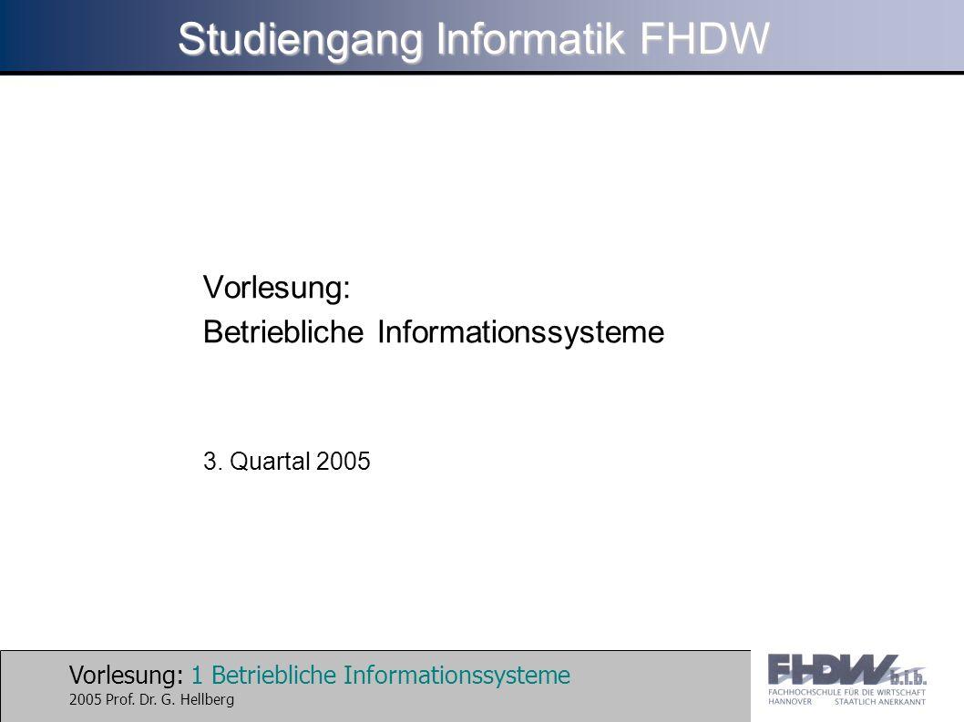 Vorlesung: 1 Betriebliche Informationssysteme 2005 Prof. Dr. G. Hellberg Studiengang Informatik FHDW Vorlesung: Betriebliche Informationssysteme 3. Qu