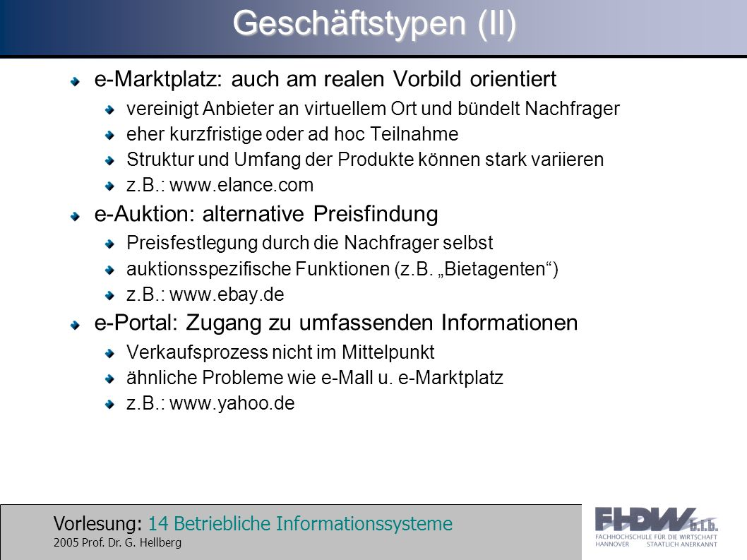 Vorlesung: 14 Betriebliche Informationssysteme 2005 Prof. Dr. G. Hellberg Geschäftstypen (II) e-Marktplatz: auch am realen Vorbild orientiert vereinig