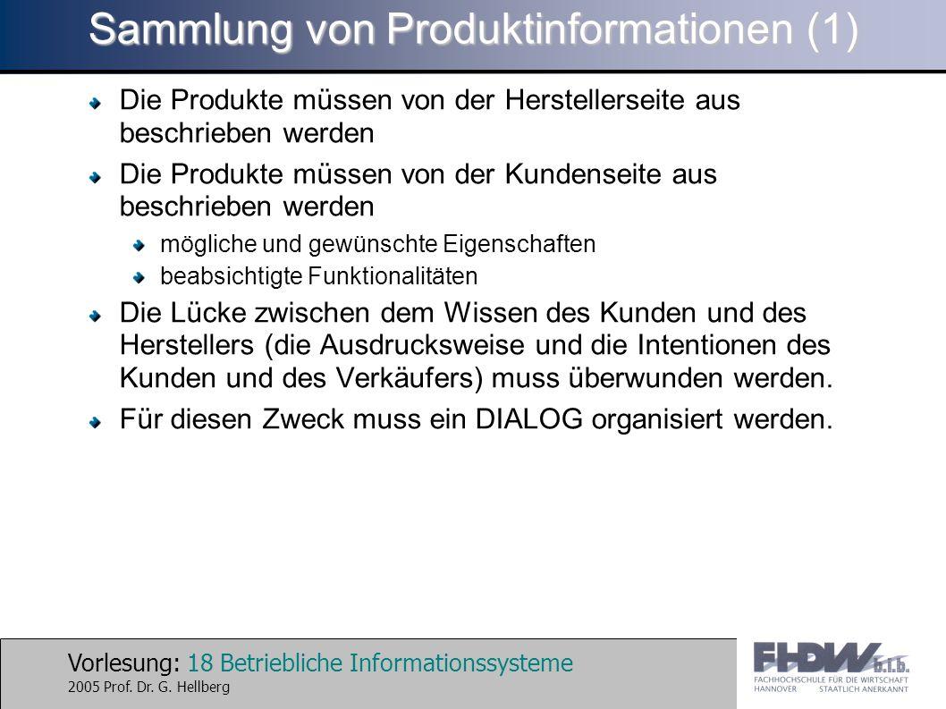 Vorlesung: 18 Betriebliche Informationssysteme 2005 Prof. Dr. G. Hellberg Sammlung von Produktinformationen (1) Die Produkte müssen von der Hersteller