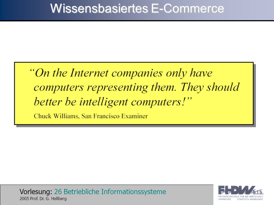 Vorlesung: 26 Betriebliche Informationssysteme 2005 Prof. Dr. G. Hellberg Wissensbasiertes E-Commerce