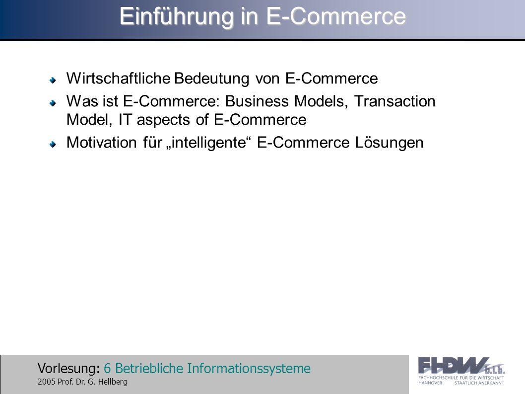 Vorlesung: 6 Betriebliche Informationssysteme 2005 Prof. Dr. G. Hellberg Einführung in E-Commerce Wirtschaftliche Bedeutung von E-Commerce Was ist E-C