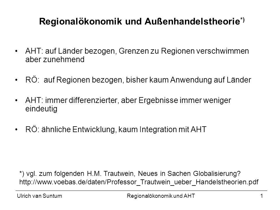 Ulrich van SuntumRegionalökonomik und AHT1 Regionalökonomik und Außenhandelstheorie *) AHT: auf Länder bezogen, Grenzen zu Regionen verschwimmen aber