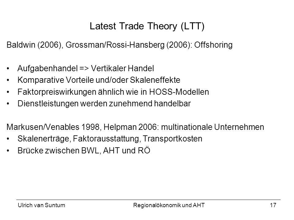 17 Latest Trade Theory (LTT) Baldwin (2006), Grossman/Rossi-Hansberg (2006): Offshoring Aufgabenhandel => Vertikaler Handel Komparative Vorteile und/o