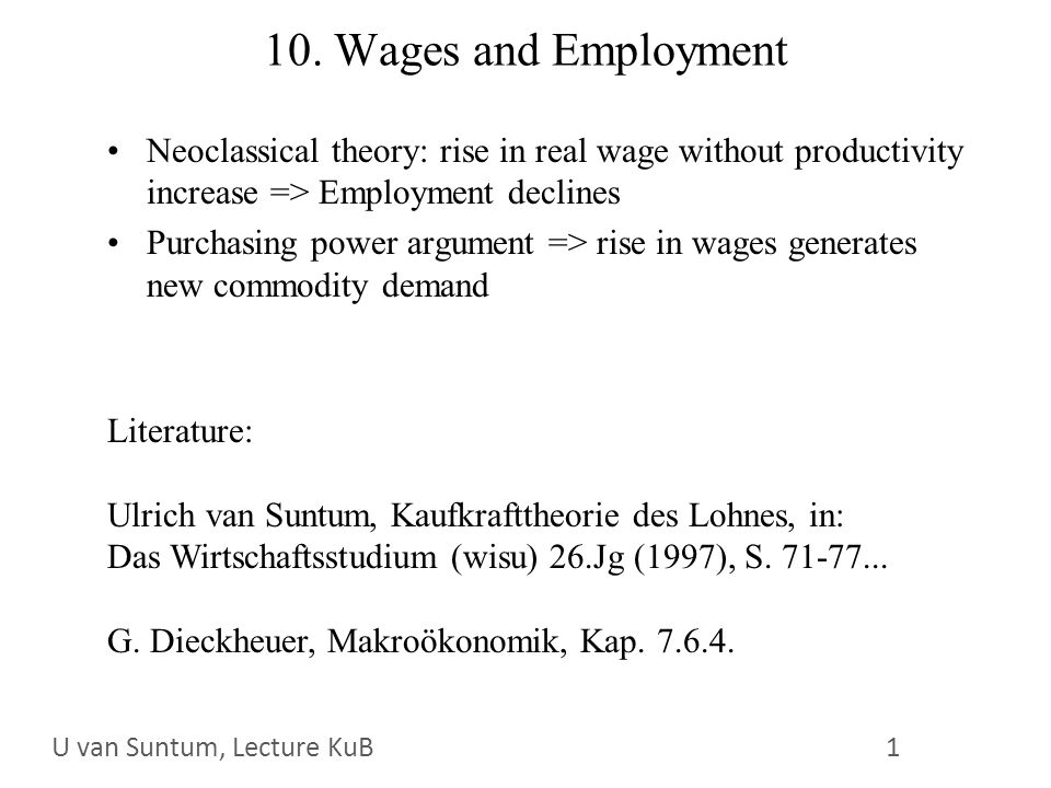 WS 2006/07 1 U. van SuntumKonjunktur und Beschäftigung 10. Wages and Employment Neoclassical theory: rise in real wage without productivity increase =