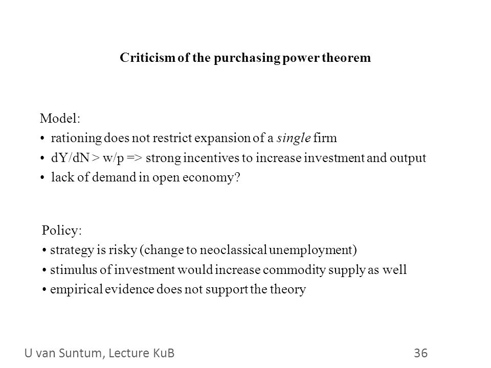 WS 2006/07 36 Criticism of the purchasing power theorem Model: rationing does not restrict expansion of a single firm dY/dN > w/p => strong incentives to increase investment and output lack of demand in open economy.