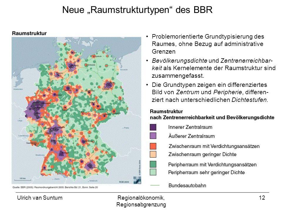 Ulrich van SuntumRegionalökonomik, Regionsabgrenzung 12 Neue Raumstrukturtypen des BBR Problemorientierte Grundtypisierung des Raumes, ohne Bezug auf administrative Grenzen Bevölkerungsdichte und Zentrenerreichbar- keit als Kernelemente der Raumstruktur sind zusammengefasst.