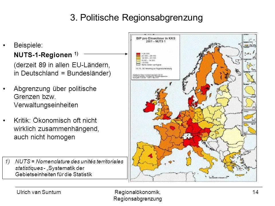 Ulrich van SuntumRegionalökonomik, Regionsabgrenzung 14 3. Politische Regionsabgrenzung Beispiele: NUTS-1-Regionen 1) (derzeit 89 in allen EU-Ländern,