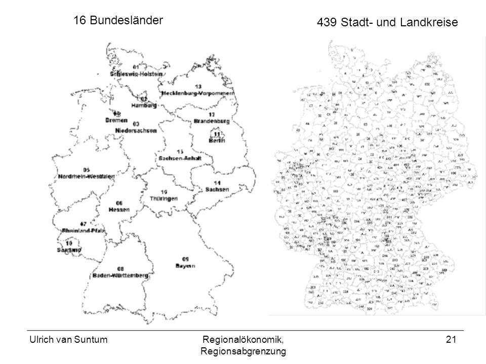 Ulrich van SuntumRegionalökonomik, Regionsabgrenzung 21 439 Stadt- und Landkreise 16 Bundesländer
