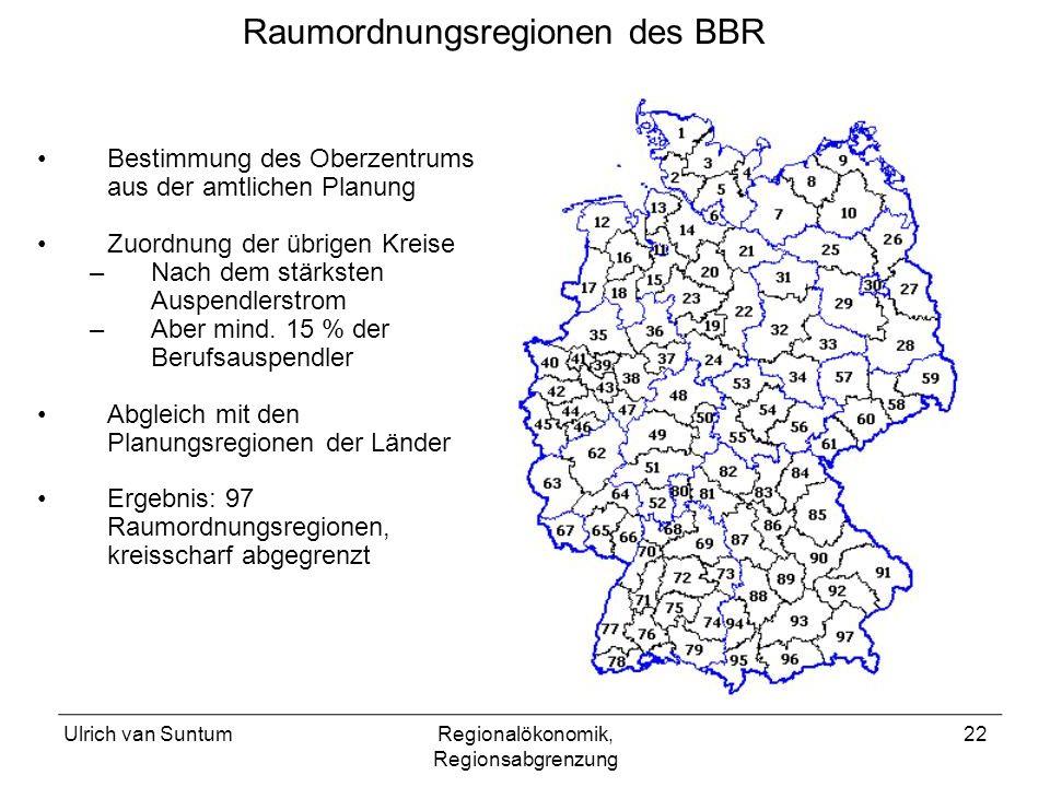 Ulrich van SuntumRegionalökonomik, Regionsabgrenzung 22 Bestimmung des Oberzentrums aus der amtlichen Planung Zuordnung der übrigen Kreise –Nach dem stärksten Auspendlerstrom –Aber mind.