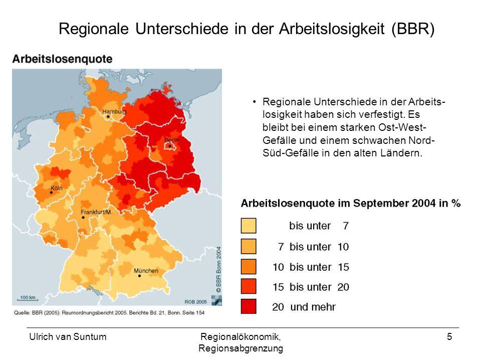 Ulrich van SuntumRegionalökonomik, Regionsabgrenzung 5 Regionale Unterschiede in der Arbeits- losigkeit haben sich verfestigt. Es bleibt bei einem sta