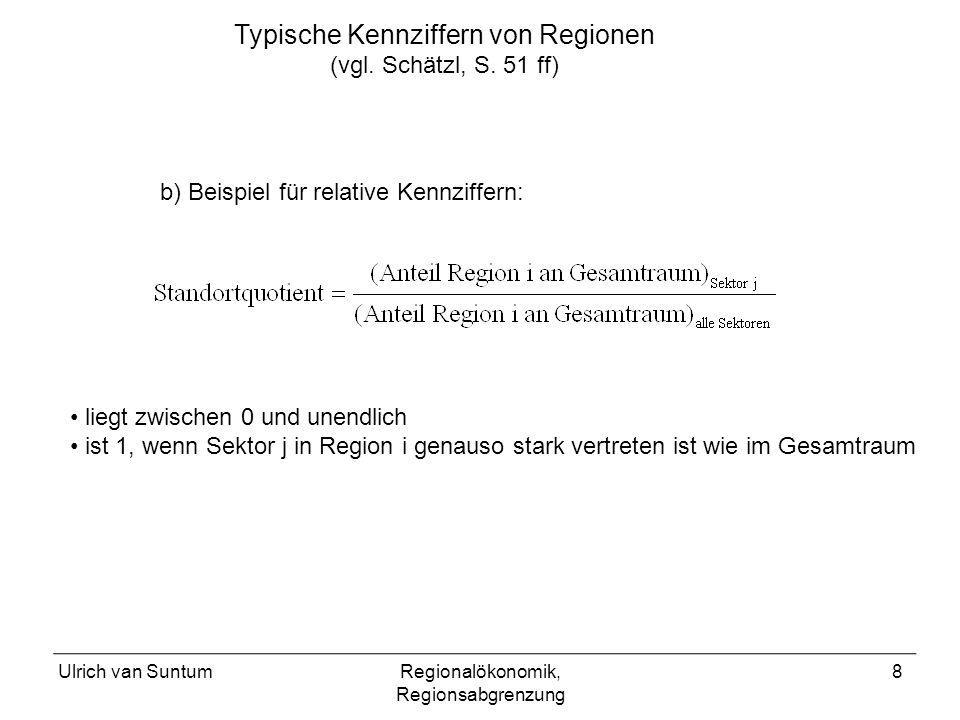 Ulrich van SuntumRegionalökonomik, Regionsabgrenzung 8 Typische Kennziffern von Regionen (vgl. Schätzl, S. 51 ff) b) Beispiel für relative Kennziffern