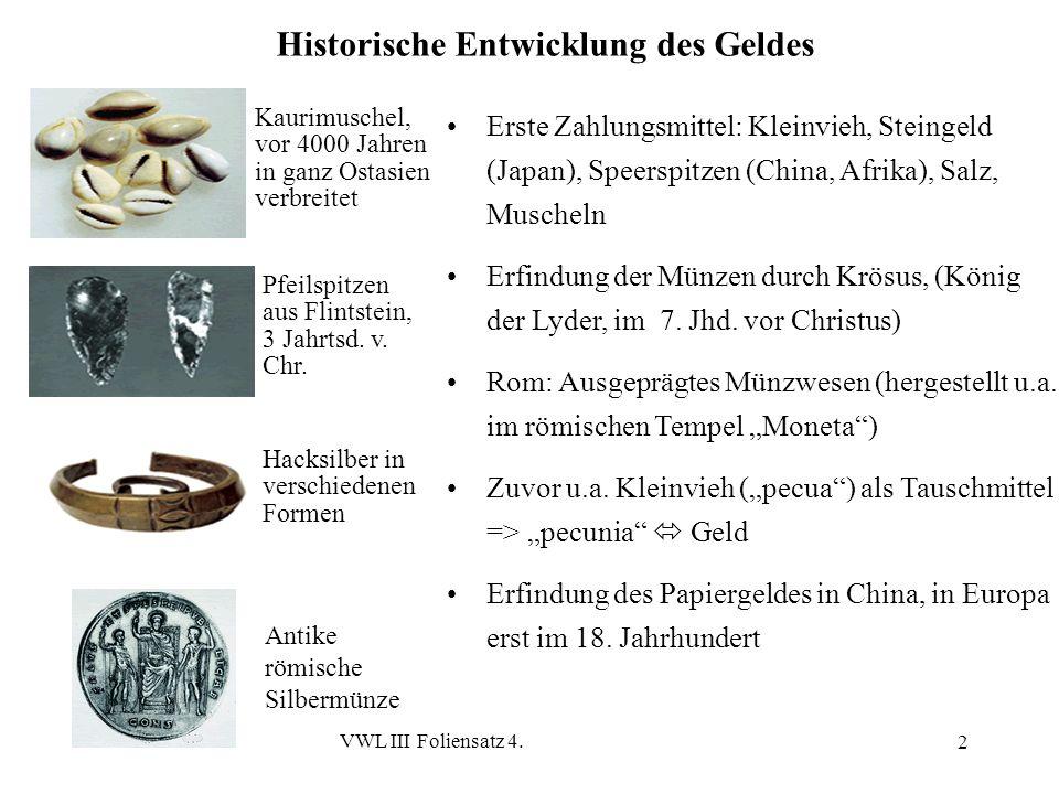 U. van SuntumVWL III Foliensatz 4. 2 Erste Zahlungsmittel: Kleinvieh, Steingeld (Japan), Speerspitzen (China, Afrika), Salz, Muscheln Erfindung der Mü