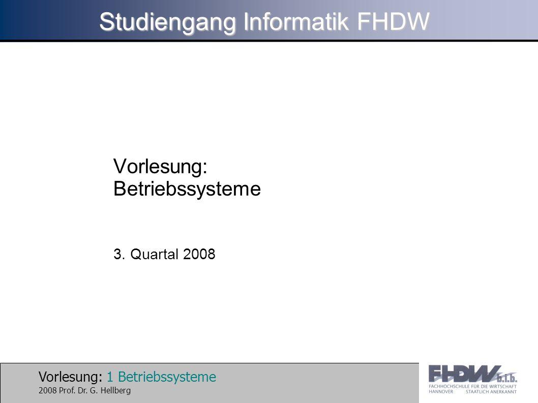 Vorlesung: 1 Betriebssysteme 2008 Prof. Dr. G. Hellberg Studiengang Informatik FHDW Vorlesung: Betriebssysteme 3. Quartal 2008