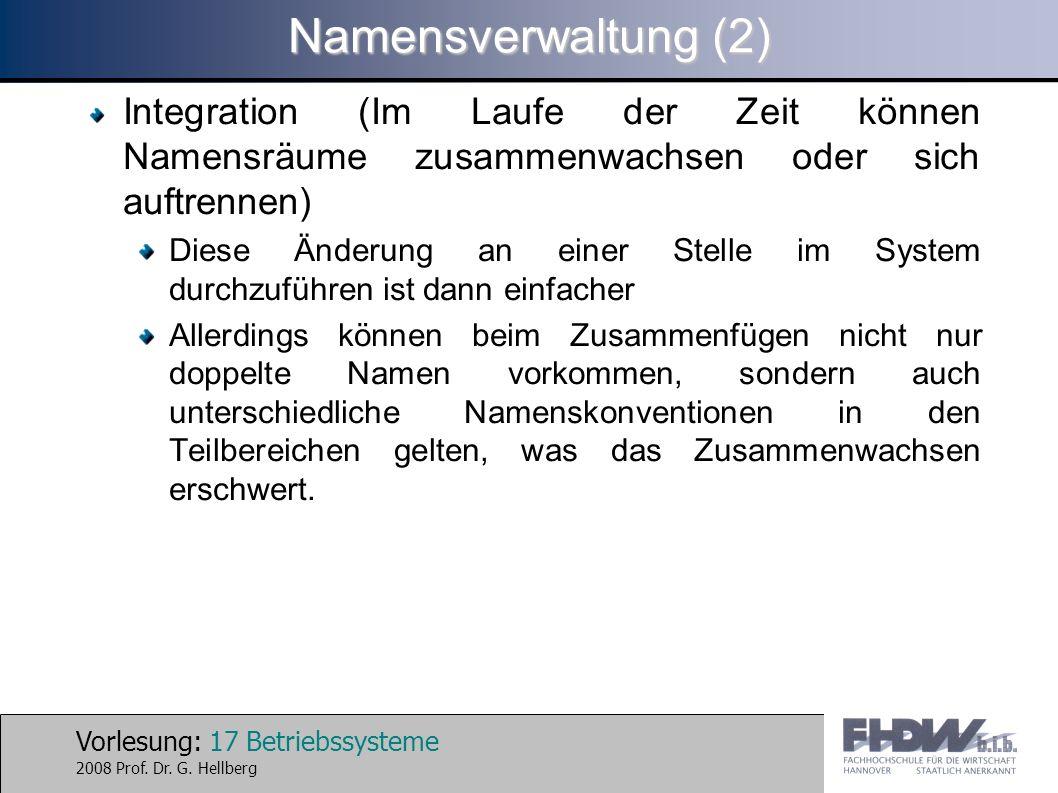 Vorlesung: 17 Betriebssysteme 2008 Prof. Dr. G. Hellberg Namensverwaltung (2) Integration (Im Laufe der Zeit können Namensräume zusammenwachsen oder s