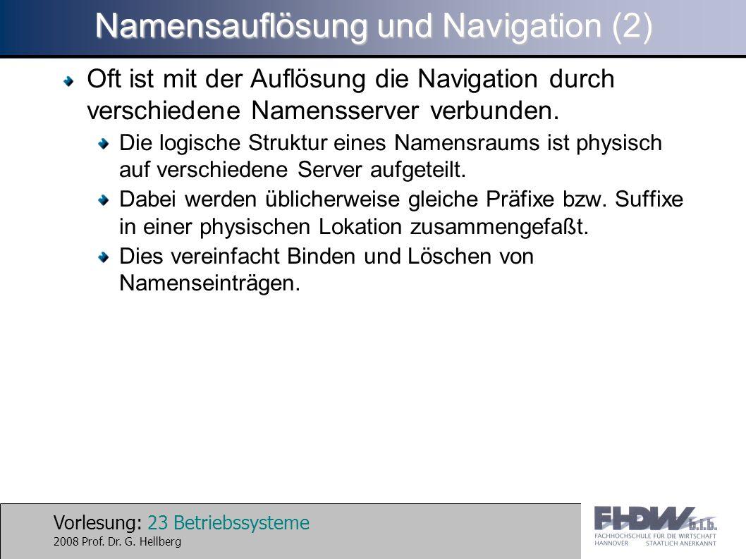 Vorlesung: 23 Betriebssysteme 2008 Prof. Dr. G. Hellberg Namensauflösung und Navigation (2) Oft ist mit der Auflösung die Navigation durch verschieden