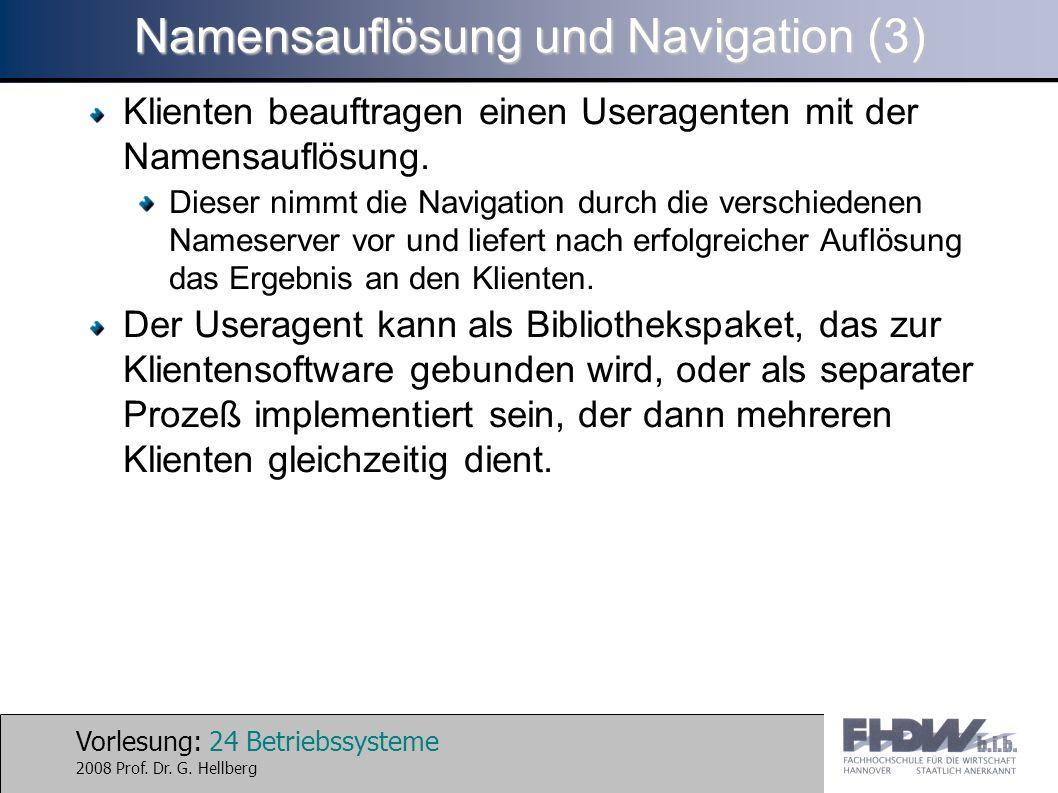 Vorlesung: 24 Betriebssysteme 2008 Prof. Dr. G. Hellberg Namensauflösung und Navigation (3) Klienten beauftragen einen Useragenten mit der Namensauflö