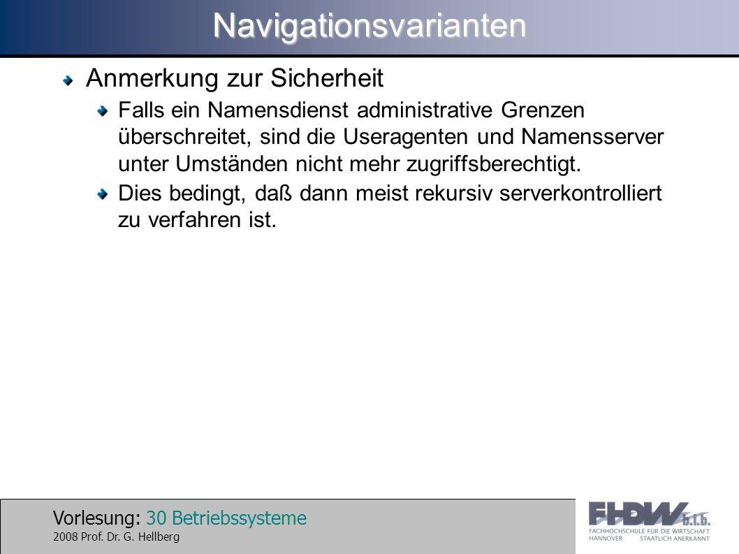 Vorlesung: 30 Betriebssysteme 2008 Prof. Dr. G. HellbergNavigationsvarianten Anmerkung zur Sicherheit Falls ein Namensdienst administrative Grenzen üb