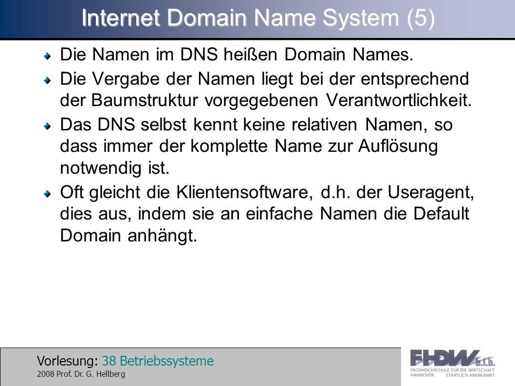 Vorlesung: 38 Betriebssysteme 2008 Prof. Dr. G. Hellberg Internet Domain Name System (5) Die Namen im DNS heißen Domain Names. Die Vergabe der Namen l