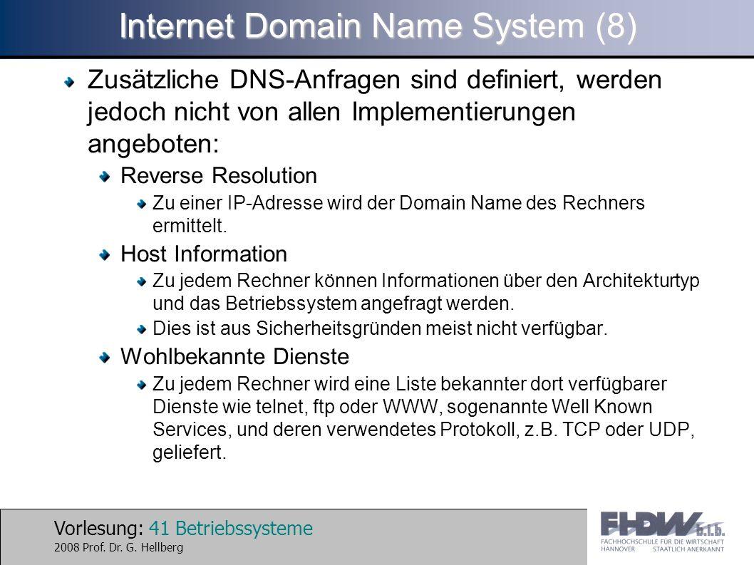 Vorlesung: 41 Betriebssysteme 2008 Prof. Dr. G. Hellberg Internet Domain Name System (8) Zusätzliche DNS-Anfragen sind definiert, werden jedoch nicht