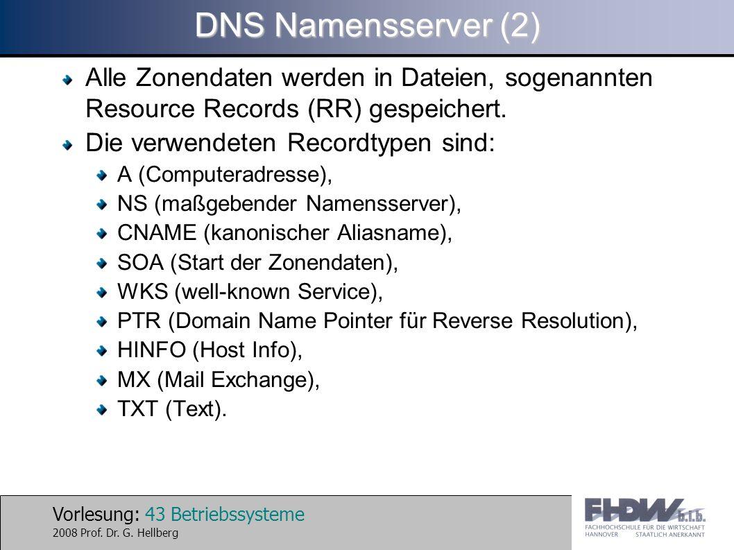 Vorlesung: 43 Betriebssysteme 2008 Prof. Dr. G. Hellberg DNS Namensserver (2) Alle Zonendaten werden in Dateien, sogenannten Resource Records (RR) ges