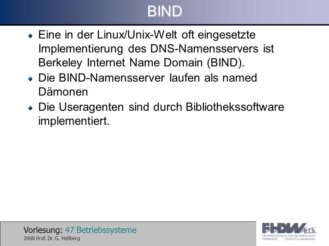 Vorlesung: 47 Betriebssysteme 2008 Prof. Dr. G. HellbergBIND Eine in der Linux/Unix-Welt oft eingesetzte Implementierung des DNS-Namensservers ist Ber