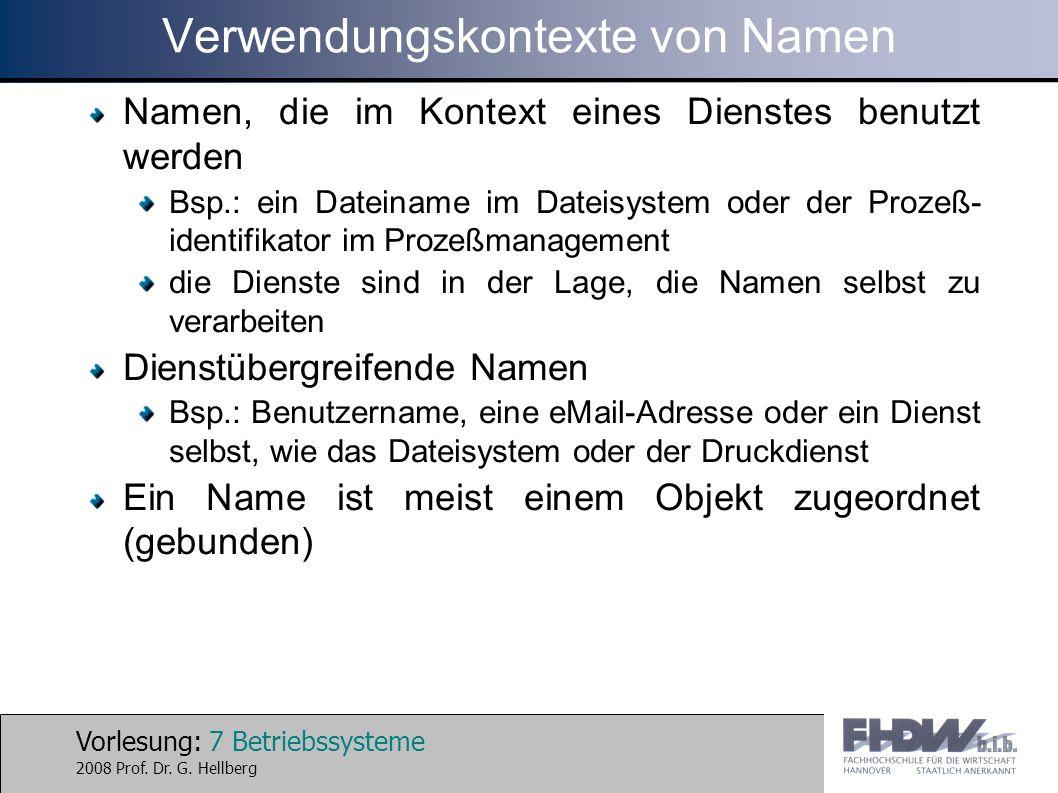 Vorlesung: 7 Betriebssysteme 2008 Prof. Dr. G. Hellberg Verwendungskontexte von Namen Namen, die im Kontext eines Dienstes benutzt werden Bsp.: ein Da