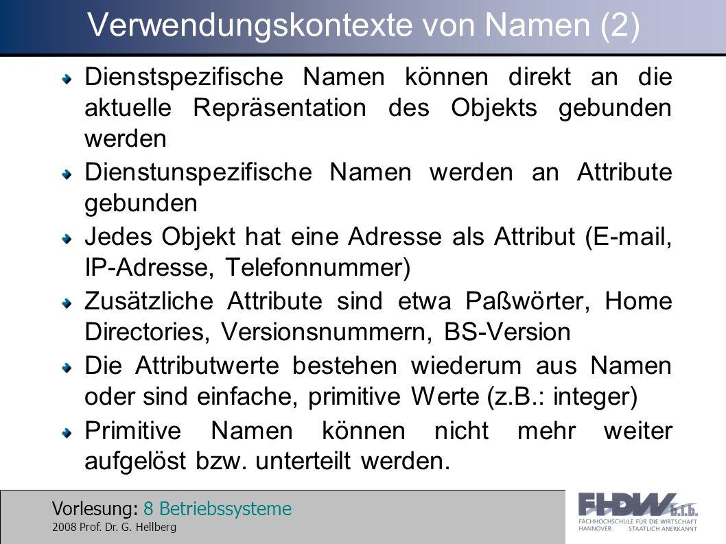 Vorlesung: 8 Betriebssysteme 2008 Prof. Dr. G. Hellberg Verwendungskontexte von Namen (2) Dienstspezifische Namen können direkt an die aktuelle Repräs