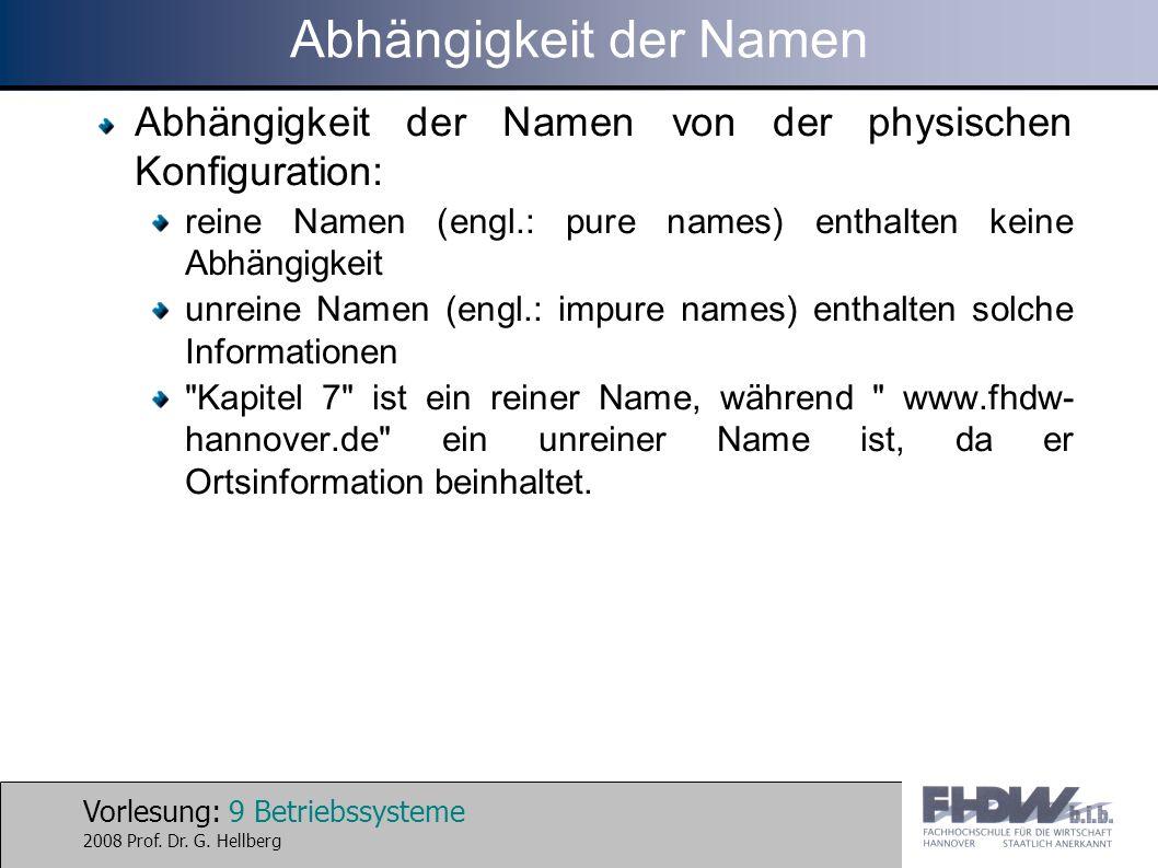 Vorlesung: 9 Betriebssysteme 2008 Prof. Dr. G. Hellberg Abhängigkeit der Namen Abhängigkeit der Namen von der physischen Konfiguration: reine Namen (e