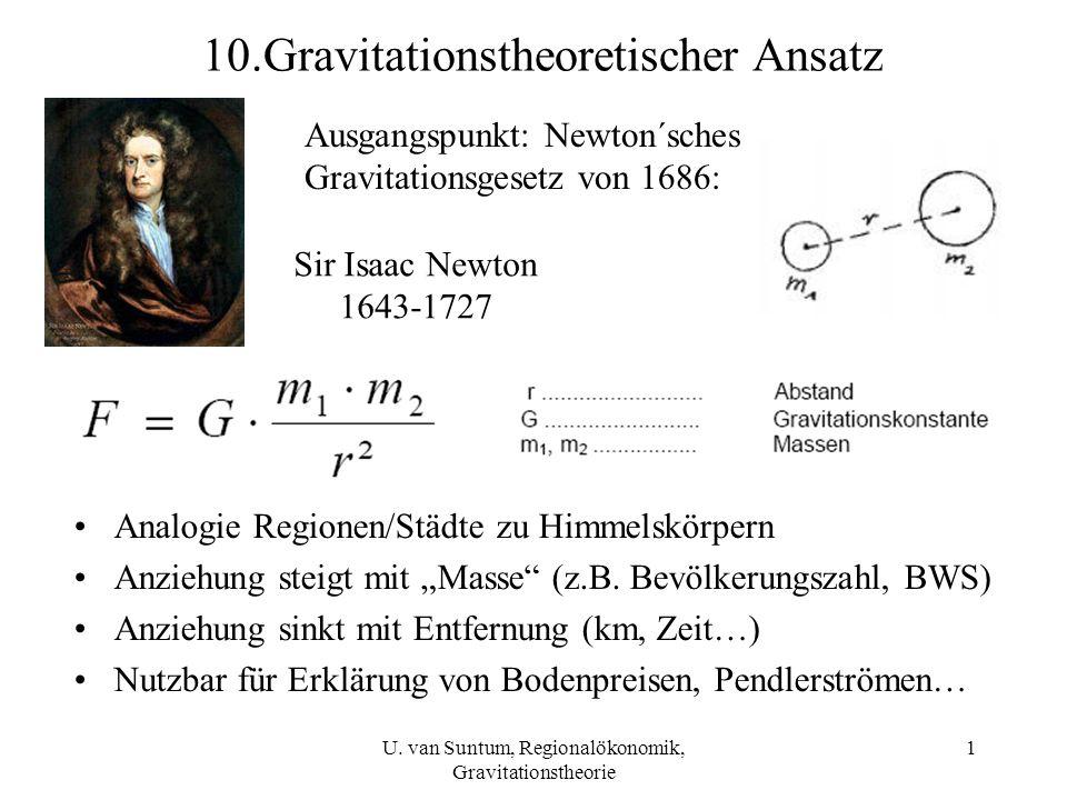 1 10.Gravitationstheoretischer Ansatz Analogie Regionen/Städte zu Himmelskörpern Anziehung steigt mit Masse (z.B. Bevölkerungszahl, BWS) Anziehung sin