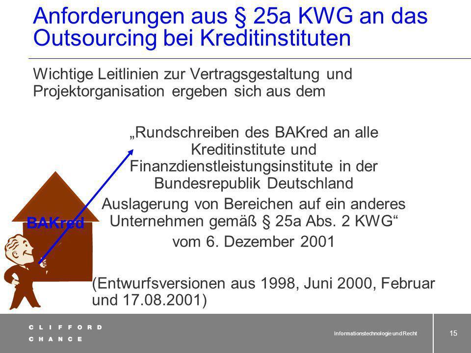 Informationstechnologie und Recht 14 Anforderungen aus § 25a KWG an das Outsourcing bei Kreditinstituten Absicht der Auslagerung sowie Aufnahme des Be