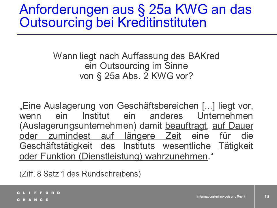 Informationstechnologie und Recht 15 BAKred Anforderungen aus § 25a KWG an das Outsourcing bei Kreditinstituten Wichtige Leitlinien zur Vertragsgestal