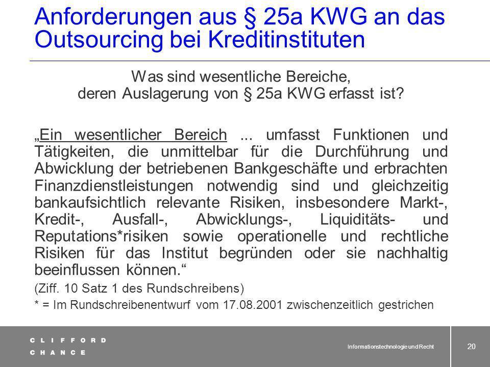 Informationstechnologie und Recht 19 Anforderungen aus § 25a KWG an das Outsourcing bei Kreditinstituten Wann liegt nach Auffassung des BAKred ein Outsourcing im Sinne von § 25a Abs.