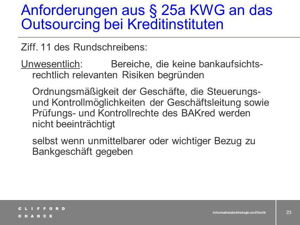 Informationstechnologie und Recht 22 Anforderungen aus § 25a KWG an das Outsourcing bei Kreditinstituten Was sind wesentliche Bereiche, deren Auslagerung von § 25a KWG erfasst ist?...