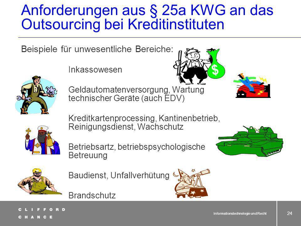 Informationstechnologie und Recht 23 Anforderungen aus § 25a KWG an das Outsourcing bei Kreditinstituten Ziff. 11 des Rundschreibens: Unwesentlich:Ber
