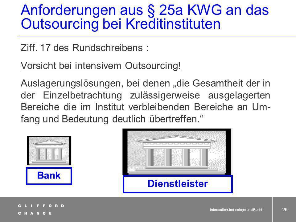 Informationstechnologie und Recht 25 Anforderungen aus § 25a KWG an das Outsourcing bei Kreditinstituten Ziff. 13 des Rundschreibens: Nicht auslagerba