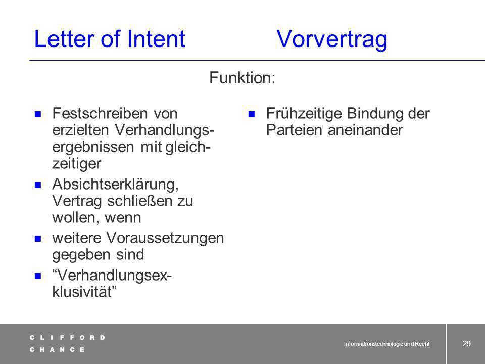 Informationstechnologie und Recht 28 Anforderungen in der Vorphase – Juristisches Projektmanagement Möglicher 2. Schritt: Letter of Intent/Vorvertrag
