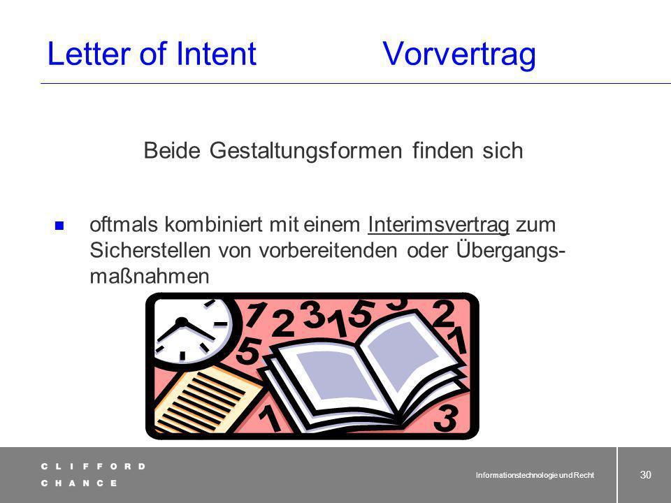 Informationstechnologie und Recht 29 Letter of IntentVorvertrag Festschreiben von erzielten Verhandlungs- ergebnissen mit gleich- zeitiger Absichtserk