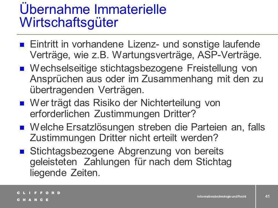 Informationstechnologie und Recht 40 Materielle Wirtschaftsgüter Immaterielle Wirtschaftsgüter/ Laufende Verträge Eintritt des Dienstleisters Übernahm