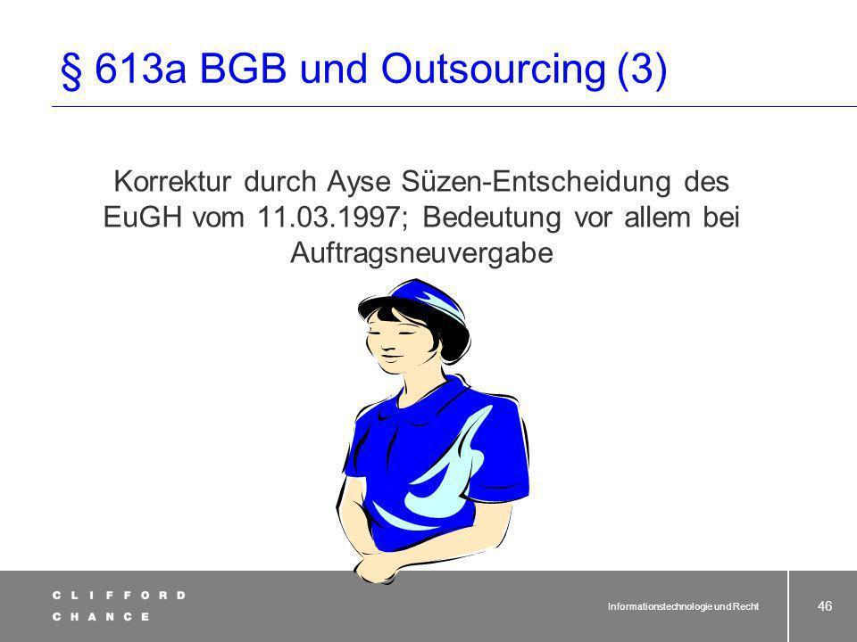 Informationstechnologie und Recht 45 Funktion § 613a BGB und Outsourcing (2) EU-Richtlinien-konforme Auslegung des § 613a BGB: Christel Schmidt - Ents