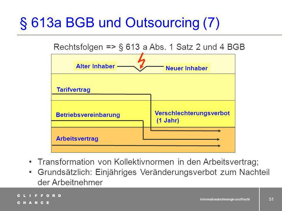 Informationstechnologie und Recht 50 § 613a BGB und Outsourcing (6) (1) [...] ²Sind diese Rechte und Pflichten durch Rechtsnormen eines Tarifvertrags