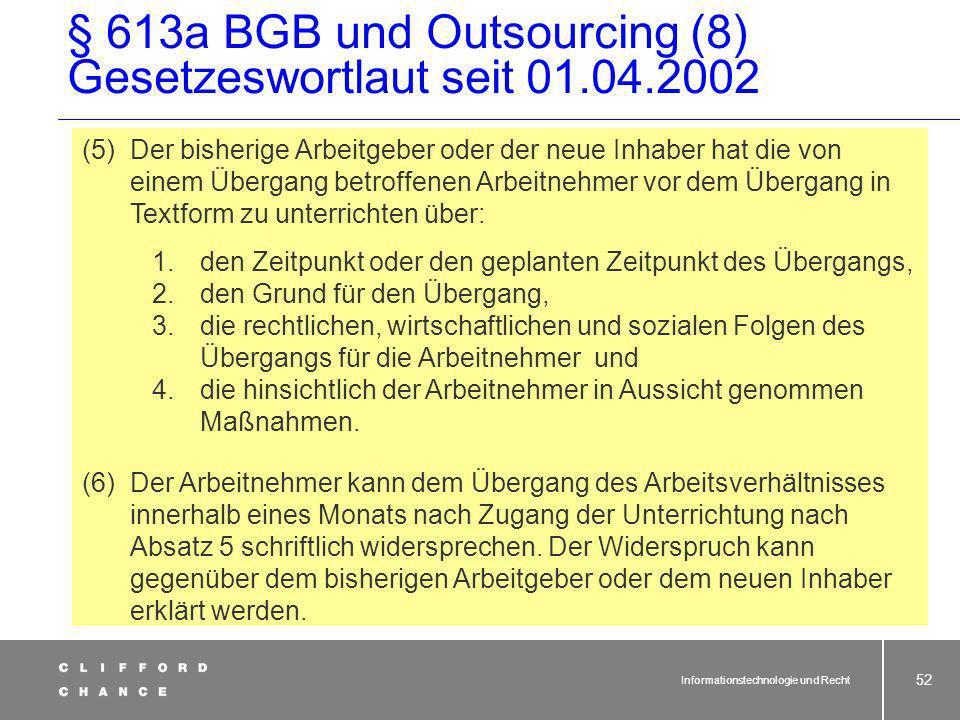 Informationstechnologie und Recht 51 Rechtsfolgen => § 613 a Abs. 1 Satz 2 und 4 BGB Transformation von Kollektivnormen in den Arbeitsvertrag; Grundsä