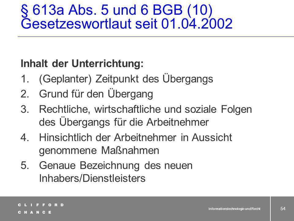 Informationstechnologie und Recht 53 § 613a BGB und Outsourcing (9) Gesetzeswortlaut seit 01.04.2002 Wer muss unterrichten? Auslagerndes Unternehmen o